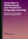 Innovation in Methodology and Practice in Language Learning : Experiences and Proposals for University Language Centres - eBook