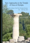 New Approaches to the Temple of Zeus at Olympia : Proceedings of the First Olympia-Seminar 8th-10th May 2014 - eBook