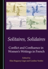 Solitaires, Solidaires : Conflict and Confluence in Women's Writings in French - eBook
