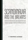 Scandinavia and the Balkans : Cultural Interactions with Byzantium and Eastern Europe in the First Millennium AD - eBook