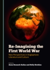None Re-Imagining the First World War : New Perspectives in Anglophone Literature and Culture - eBook