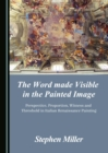 The Word made Visible in the Painted Image : Perspective, Proportion, Witness and Threshold in Italian Renaissance Painting - eBook