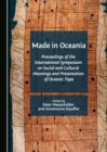 Made in Oceania : Proceedings of the International Symposium on Social and Cultural Meanings and Presentation of Oceanic Tapa - eBook