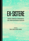 None Ex-sistere : Women's Mobility in Contemporary Irish, Welsh and Galician Literatures - eBook