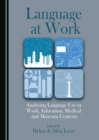Language at Work : Analysing Language Use in Work, Education, Medical and Museum Contexts - eBook