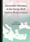 None Intractable Dilemmas in the Energy-Rich Eastern Mediterranean - eBook