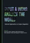 None Input a Word, Analyze the World : Selected Approaches to Corpus Linguistics - eBook
