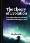 The Theory of Evolution : From a Space Vacuum to Neural Ensembles and Moving Forward - eBook