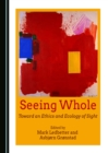 Seeing Whole : Toward an Ethics and Ecology of Sight - eBook