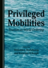 Privileged Mobilities : Tourism as World Ordering - eBook