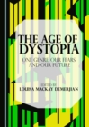 The Age of Dystopia : One Genre, Our Fears and Our Future - eBook