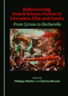 Rediscovering French Science-Fiction in Literature, Film and Comics : From Cyrano to Barbarella - eBook