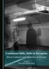 Continental Shifts, Shifts in Perception : Black Cultures and Identities in Europe - eBook