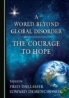 A World Beyond Global Disorder : The Courage to Hope - eBook