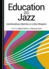 Education as Jazz : Interdisciplinary Sketches on a New Metaphor - eBook