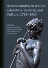 None Homosexuality in Italian Literature, Society, and Culture, 1789-1919 - eBook