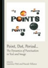 Point, Dot, Period... The Dynamics of Punctuation in Text and Image - eBook