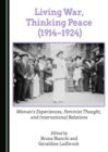 None Living War, Thinking Peace (1914-1924) : Women's Experiences, Feminist Thought, and International Relations - eBook