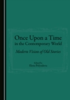 None Once Upon a Time in the Contemporary World : Modern Vision of Old Stories - eBook