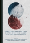 None Hungarian Perspectives on the Western Canon : Post-Comparative Readings - eBook