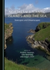 None Northern Atlantic Islands and the Sea : Seascapes and Dreamscapes - eBook