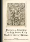 None Themes of Polemical Theology Across Early Modern Literary Genres - eBook