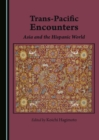 None Trans-Pacific Encounters : Asia and the Hispanic World - eBook
