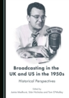 None Broadcasting in the UK and US in the 1950s : Historical Perspectives - eBook