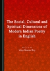 The Social, Cultural and Spiritual Dimensions of Modern Indian Poetry in English - eBook