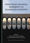 None Unsettling Colonial Modernity in Islamicate Contexts - eBook