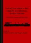 The Role of Agency and Memory in Historical Understanding : Revolution, Reform, and Rebellion - eBook