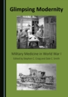 Glimpsing Modernity : Military Medicine in World War I - eBook