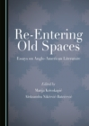 Re-Entering Old Spaces : Essays on Anglo-American Literature - eBook