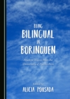 None Being Bilingual in Borinquen : Student Voices from the University of Puerto Rico - eBook