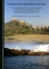 Conserving Fortified Heritage : The Proceedings of the 1st International Conference on Fortifications and World Heritage, New Delhi, 2015 - eBook