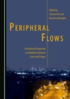 None Peripheral Flows : A Historical Perspective on Mobilities between Cores and Fringes - eBook