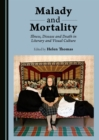Malady and Mortality : Illness, Disease and Death in Literary and Visual Culture - eBook
