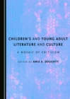 None Children's and Young Adult Literature and Culture : A Mosaic of Criticism - eBook
