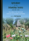 Agriculture in an Urbanizing Society Volume One : Proceedings of the Sixth AESOP Conference on Sustainable Food Planning - eBook