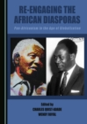 Re-engaging the African Diasporas : Pan-Africanism in the Age of Globalization - eBook