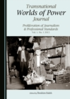 None Transnational Worlds of Power Journal : Proliferation of Journalism & Professional Standards Vol. 1. No. 1 2015 - eBook
