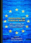 None Translating the European House : Discourse, Ideology and Politics - Selected Papers by Christina Schaeffner - eBook