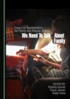 None We Need to Talk about Family : Essays on Neoliberalism, the Family and Popular Culture - eBook
