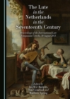 The Lute in the Netherlands in the Seventeenth Century : Proceedings of the International Lute Symposium Utrecht, 30 August 2013 - eBook