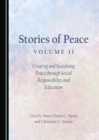 Stories of Peace Volume II : Creating and Sustaining Peace through Social Responsibility and Education - eBook