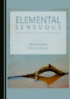 Elemental Sensuous : Phenomenology and Aesthetics - eBook
