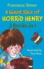 A Giant Slice of Horrid Henry 3-in-1 : Underpants/Stinkbomb/Queen - eBook