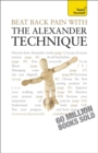Beat Back Pain with the Alexander Technique : A no-nonsense guide to overcoming back pain and improving overall wellbeing - Book