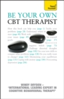 Be Your Own CBT Therapist : Beat negative thinking and discover a happier you with Rational Emotive Behaviour Therapy - Book