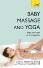 Baby Massage and Yoga : An authoritative guide to safe, effective massage and yoga exercises designed to benefit baby - eBook